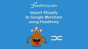 Import Shopify to Google Merchant using FeedArmy