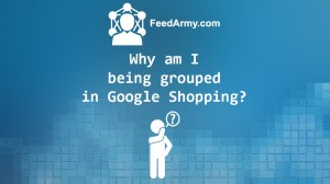 Why am i being grouped in Google Shopping