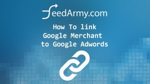 How To Link Google Merchant to Google Adwords