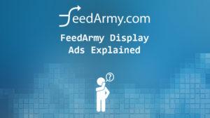 FeedArmy Display Ads Explained