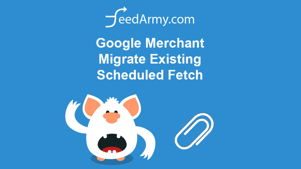Google Merchant Migrate Existing Scheduled Fetch