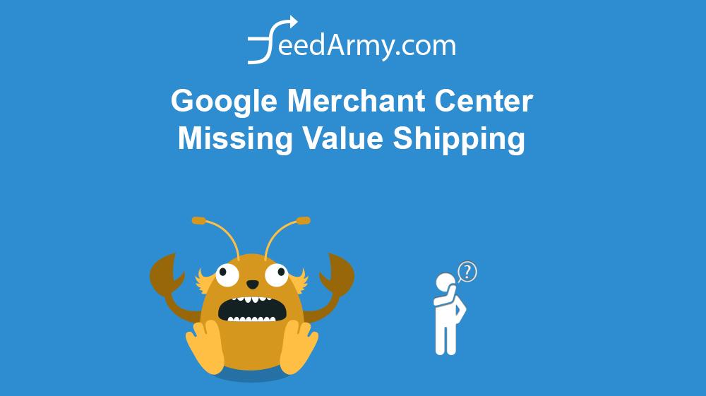Google Merchant Center Missing Value Shipping