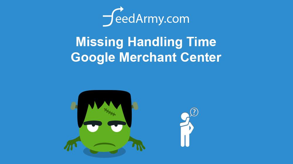 Missing Handling Time Google Merchant Center