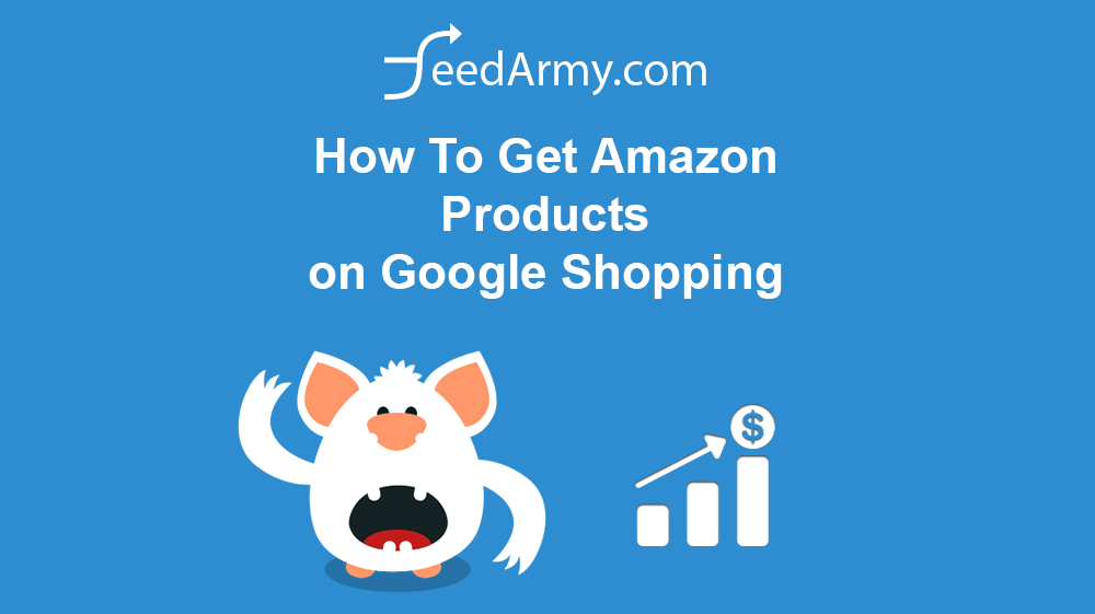 How To Get Amazon Products on Google Shopping