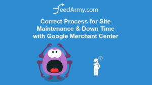 Correct Process for Site Maintenance & Down Time with Google Merchant Center