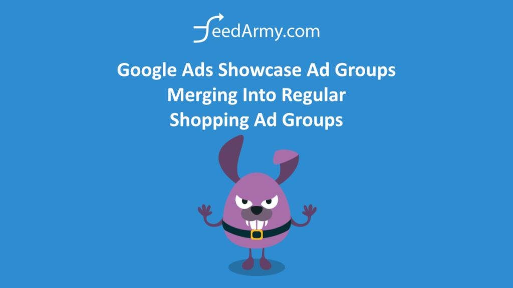 Google Ads Showcase Ad Groups Merging Into Regular Shopping Ad Groups