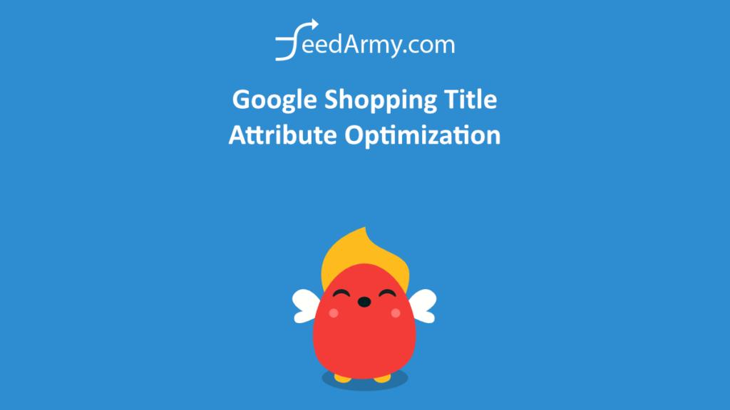 Google Shopping Title Attribute Optimization – Google Merchant Center