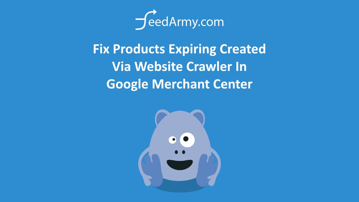 Fix Products Expiring Created Via Website Crawler In Google Merchant Center