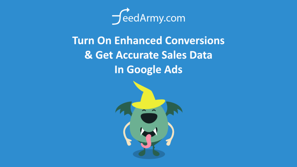 Turn On Enhanced Conversions & Get Accurate Sales Data In Google Ads