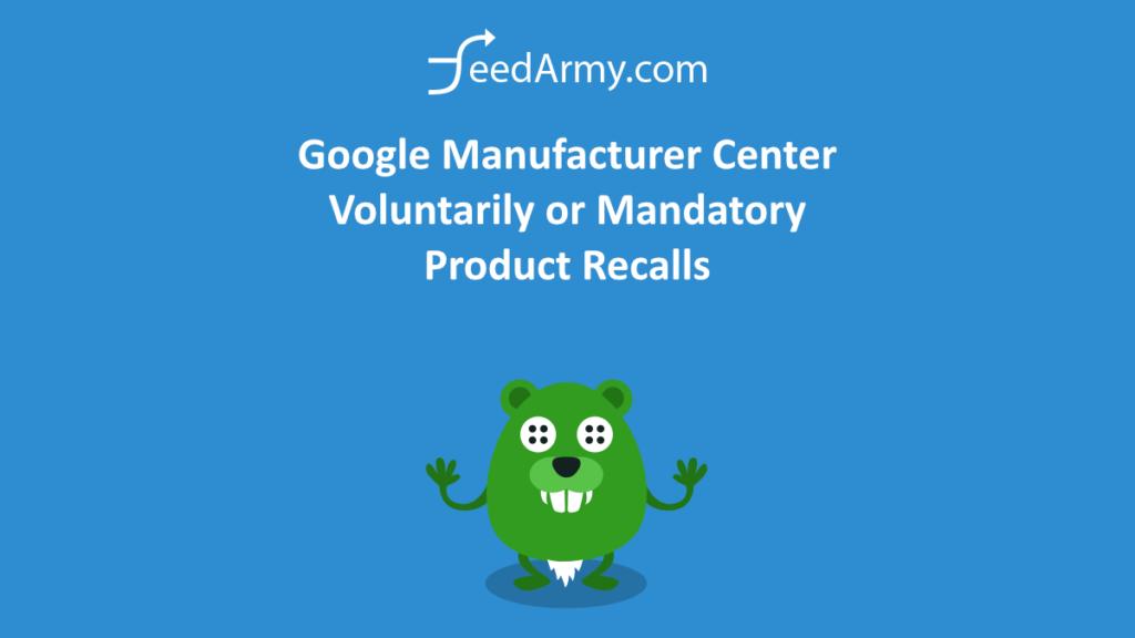 Google Manufacturer Center Voluntarily or Mandatory Product Recalls